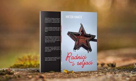 """Objavljeno bosanskohercegovačko izdanje knjige Viktora Ivančića """"Radnici i seljaci"""""""
